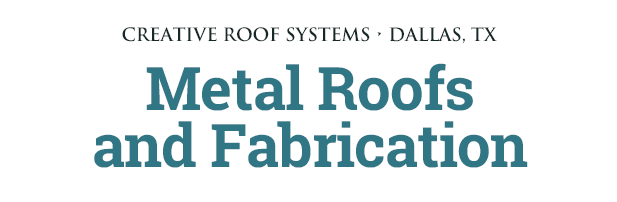 Creative Roof Systems: Metal Roofs and Fabrication
